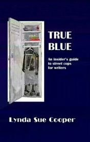 True Blue An Insider's Guide to street cops for writers. SIGNED