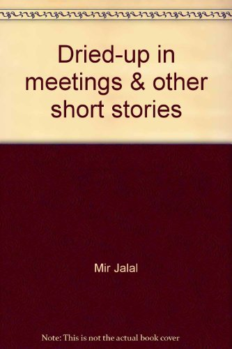 Dried-Up in Meetings and Other Short Stories: Mir Jalal