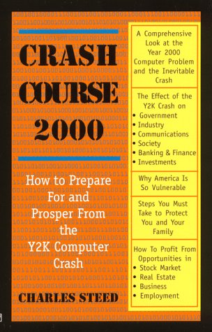 Crash Course 2000 - How to Prepare For and Prosper From the Y2K Computer Crash: Steed, Charles