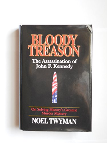 Bloody Treason: On Solving History's Greatest Murder Mystery The Assassination of John F. ...