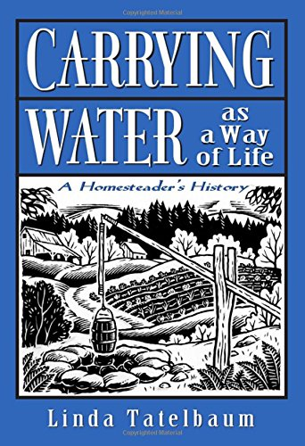 Carrying Water As a Way of Life : A Homesteader's History