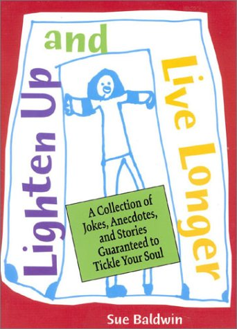 Lighten Up and Live Longer: A Collection of Jokes, Anecdotes, and Stories Guaranteed To Tickle Your...