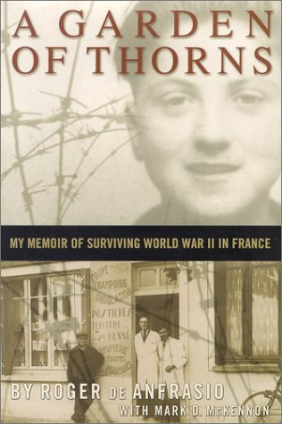 A Garden of Thorns: My Memoir of Surviving World War II in France: Roger de Anfrasio
