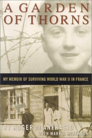 A Garden of Thorns: My Memoir of Surviving World War II in France: Roger de Anfrasio