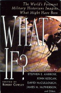 9780965445726: What If? The World's Foremost Military Historians Imagine What Might Have Been