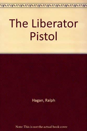 The Liberator Pistol: Hagan, Ralph