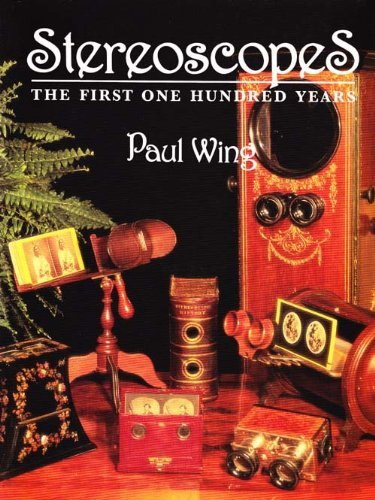 Stereoscopes: The First One Hundred Years: Wing, Paul