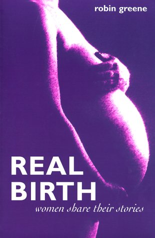 9780965449939: Real Birth: Women Share Their Stories
