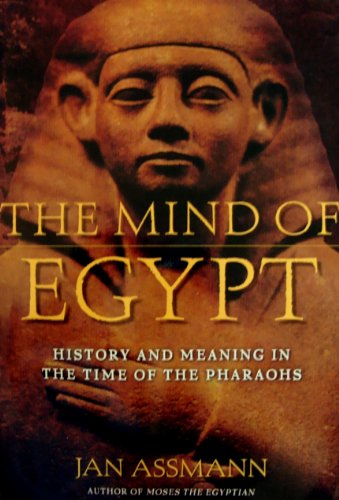 9780965451840: The Mind of Egypt: History and Meaning in the Time of the Pharaohs