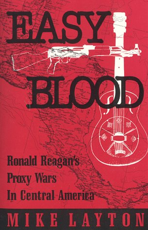 Easy Blood: Ronald Reagan's Proxy Wars in Central America