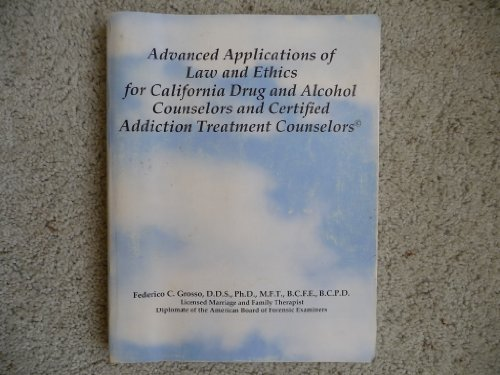 Advanced Applications of Law and Ethics for California Drug and Alcohol Counselors and Certified ...