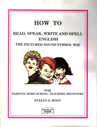 How to read, speak, write, and spell: Evelyn E Root