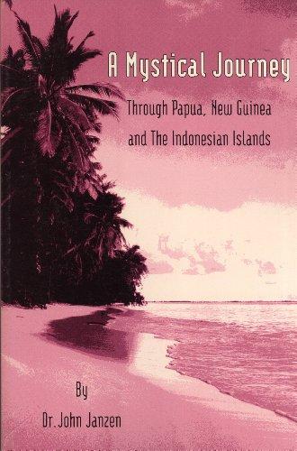 A mystical journey through Papua, New Guinea and the Indonesian islands: John Janzen