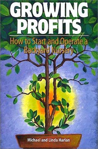 9780965456777: Growing Profits: How to Start & Operate a Backyard Nursery