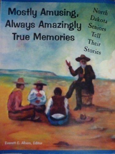 9780965457903: Mostly amusing, always amazingly true memories: North Dakota seniors tell their stories