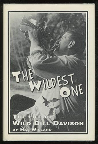 The Wildest One: The Life of Wild Bill Davison: Willard, Hal
