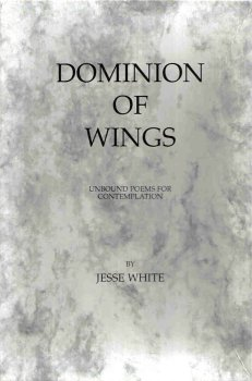 Dominion of Wings, Unbound Poems for Contemplation: Jesse White