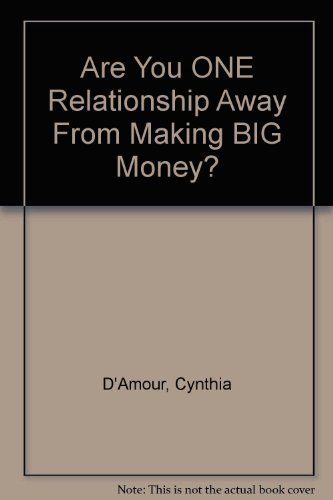 9780965460040: Are You ONE Relationship Away From Making BIG Money?
