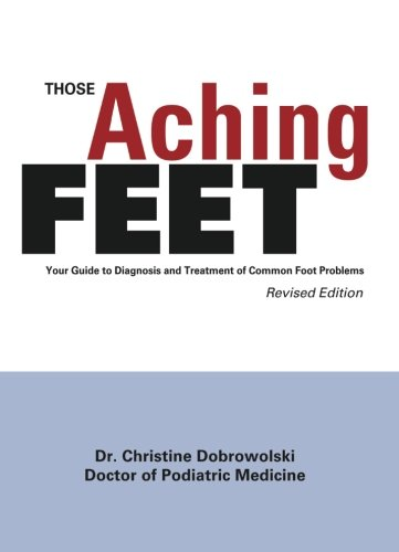 9780965461221: Those Aching Feet: Your Guide to Diagnosis and Treatment of Common Foot Problems