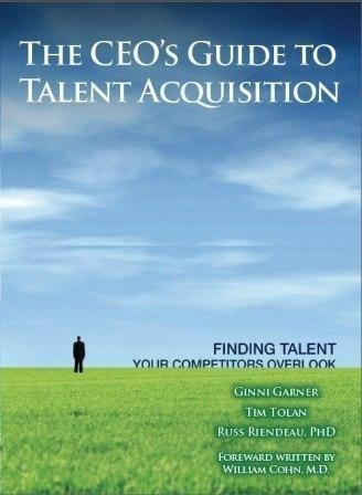 The CEO's Guide to Talent Acquisition - Finding Talent Your Competitors Overlook: Tim Tolan/ ...