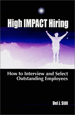 9780965465984: High Impact Hiring: How to Interview and Select Outstanding Employees