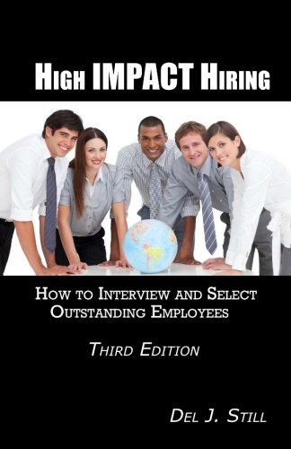 9780965465991: High Impact Hiring: How to Interview and Select Outstanding Employees (Third Edition)