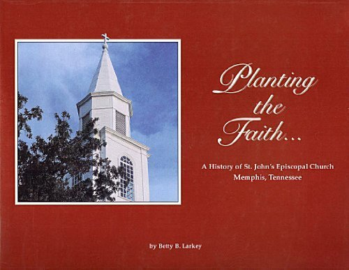 Planting the Faith.a History of St. John's Episcopal Church: Betty B. Larkey