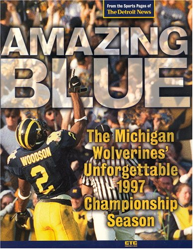 Amazing Blue: The Michigan Wolverines' Unforgettable 1997 Championship Season: Chengelis, ...