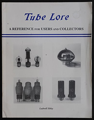 Tube Lore: A Reference for Users &: Sibley, Ludwell