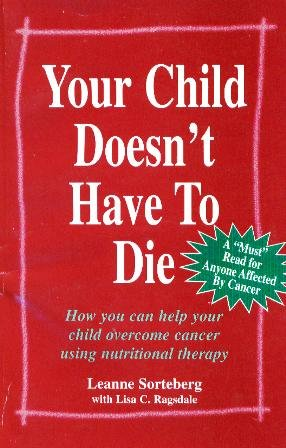 9780965471404: Your child doesn't have to die!: How you can help your child overcome cancer with nutritional therapy