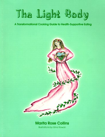 The Light Body; A Transformational Cooking Guide to Health-Supportive Eating: Marita Rose Collins