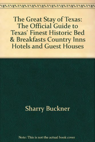 9780965475211: The Great Stays of Texas: The Official Guide to Texas' Finest Historic Bed & Breakfasts, Country Inns, Hotels, and Guest Houses