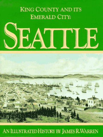King County and Its Emerald City: Seattle: Warren, James R.