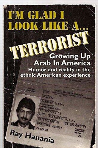 I'm Glad I Look Like a Terrorist: Growing Up Arab in America: Hanania, Ray