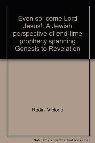 9780965476300: Even so, come Lord Jesus!: A Jewish perspective of end-time prophecy spanning Genesis to Revelation