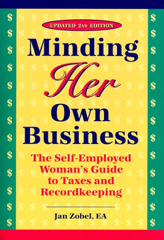 9780965477895: Minding Her Own Business: The Self-Employed Woman's Guide to Taxes and Recordkeeping