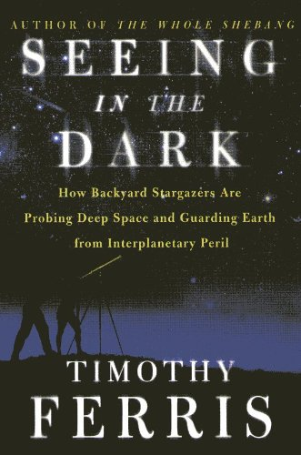 9780965479271: Seeing In The Dark - How Backyard Stargazers Are Probing Deep Space And Guarding Earth From Interplanetary Peril