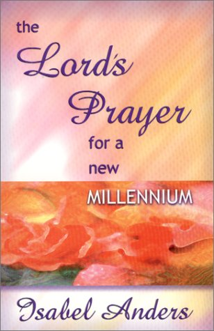 The Lord's Prayer for a New Millennium: Anders, Isabel