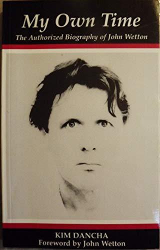 My Own Time: The Authorized Biography of John Wetton: Dancha, Kim