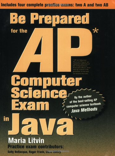 Be Prepared for the AP Computer Science Exam in Java: Maria Litvin