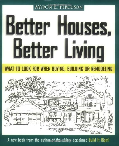 9780965485616: Better Houses, Better Living: What To Look for When Buying, Building or Remodeling
