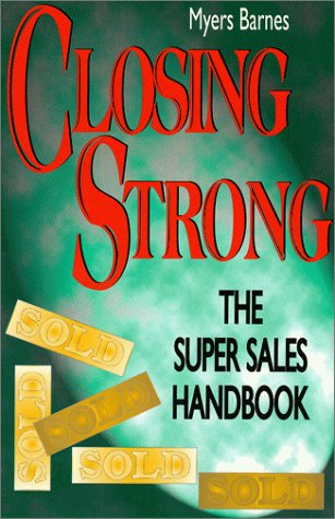Closing Strong: The Super Sales Handbook