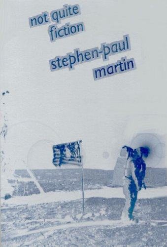 Not Quite Fiction: Martin, Stephen-Paul