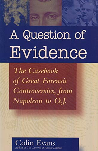 A QUESTION OF EVIDENCE: The Casebook of Great Forensic Controversies, from Napoileon to O.J: Evans,...