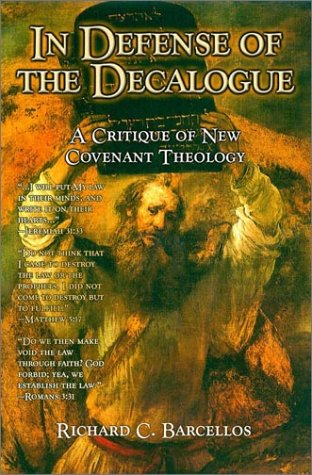 In Defense of the Decalogue : A Critique of New Covenant Theology: Barcellos, Richard