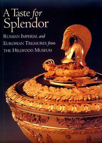 9780965495820: Taste for Splendor: Russian Imperial & European Treasures from the Hillwood Museum