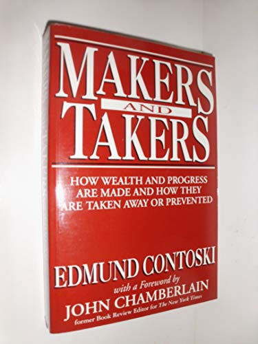 9780965500746: Makers and Takers: How Wealth and Progress Are Made and How They Are Taken Away or Prevented