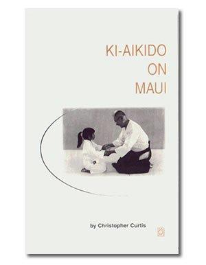9780965502108: Ki-Aikido on Maui: A Training Manual