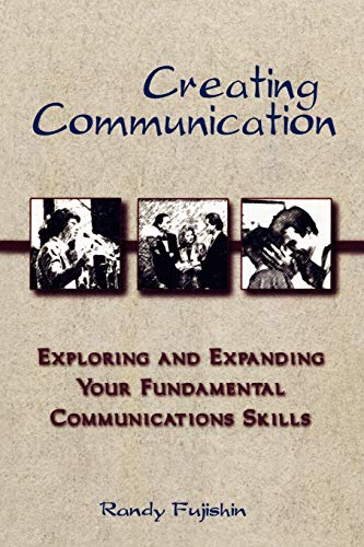 9780965502948: Creating Communication: Exploring and Expanding Your Fundamental Communication Skills: Exploring and Expanding Your Fundamental Communications Skills
