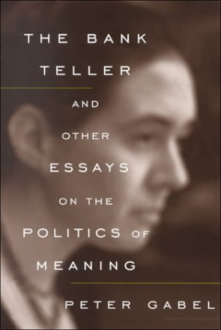 The Bank Teller: And Other Essays on the Politics of Meaning